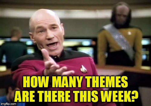 Picard Wtf Meme | HOW MANY THEMES ARE THERE THIS WEEK? | image tagged in memes,picard wtf | made w/ Imgflip meme maker