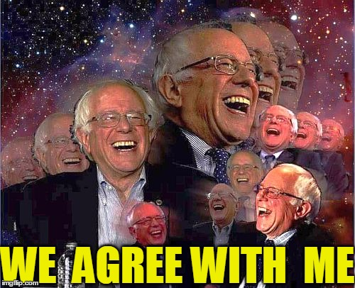 Bernie Laff | WE  AGREE WITH  ME | image tagged in bernie laff | made w/ Imgflip meme maker