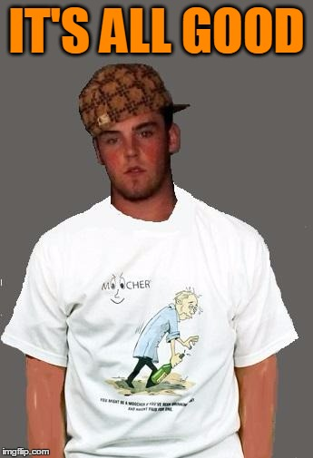 warmer season Scumbag Steve | IT'S ALL GOOD | image tagged in warmer season scumbag steve | made w/ Imgflip meme maker