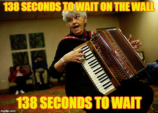 138 SECONDS TO WAIT ON THE WALL 138 SECONDS TO WAIT | made w/ Imgflip meme maker