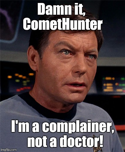 Damn it,  CometHunter I'm a complainer,  not a doctor! | made w/ Imgflip meme maker