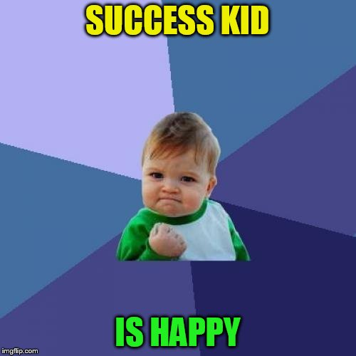 Success Kid Meme | SUCCESS KID IS HAPPY | image tagged in memes,success kid | made w/ Imgflip meme maker