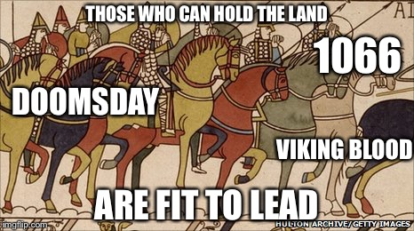 Viking Blood  | THOSE WHO CAN HOLD THE LAND ARE FIT TO LEAD 1066 DOOMSDAY VIKING BLOOD | image tagged in normans,viking,vikings,war,normandy,france | made w/ Imgflip meme maker