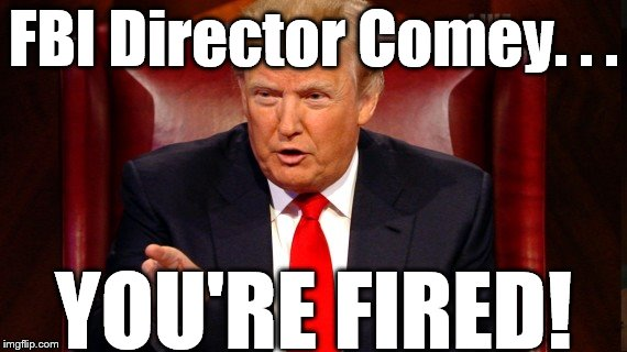 Image result for Trump to Comey - you're fired!