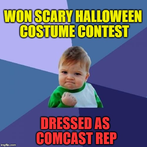 Success Kid Meme | WON SCARY HALLOWEEN COSTUME CONTEST DRESSED AS COMCAST REP | image tagged in memes,success kid | made w/ Imgflip meme maker