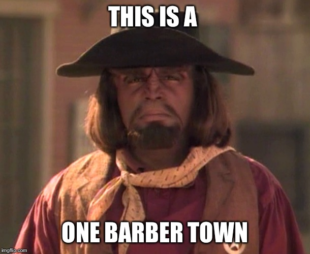 THIS IS A ONE BARBER TOWN | made w/ Imgflip meme maker