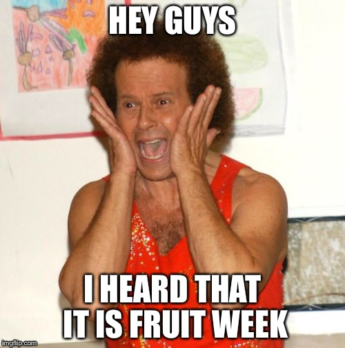 Fruit week... A 123GUY event | HEY GUYS I HEARD THAT IT IS FRUIT WEEK | image tagged in richard simmons,fruit week,memes | made w/ Imgflip meme maker