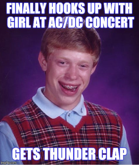 FINALLY HOOKS UP WITH GIRL AT AC/DC CONCERT GETS THUNDER CLAP | made w/ Imgflip meme maker