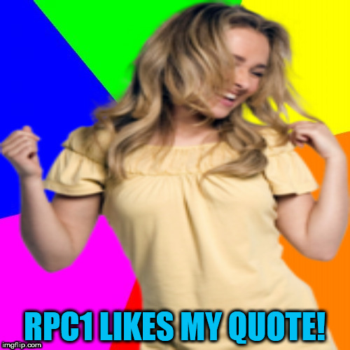RPC1 LIKES MY QUOTE! | made w/ Imgflip meme maker