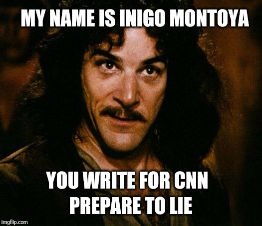This template is hot..!!  :) | MY NAME IS INIGO MONTOYA YOU WRITE FOR CNN PREPARE TO LIE | image tagged in memes,inigo montoya,cnn,fake news | made w/ Imgflip meme maker