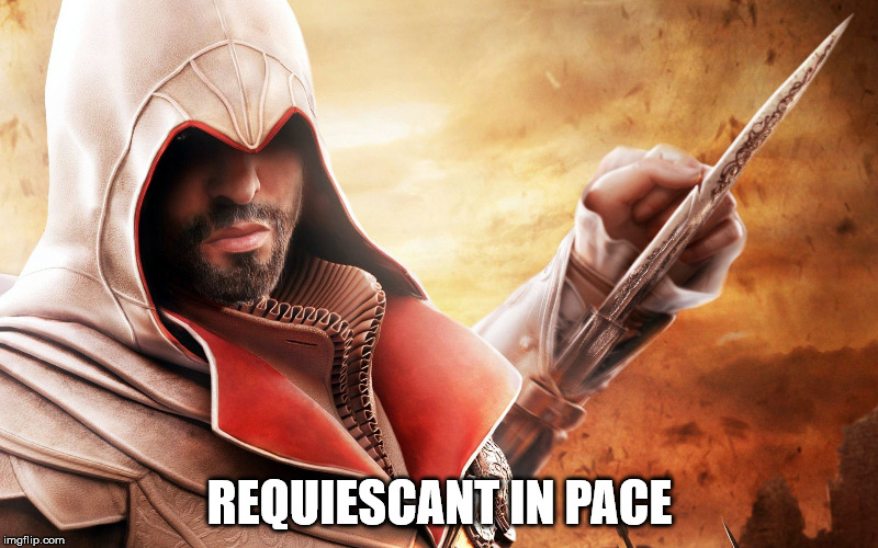 Brotherhood Ezio Attacks! | REQUIESCANT IN PACE | image tagged in brotherhood ezio attacks | made w/ Imgflip meme maker
