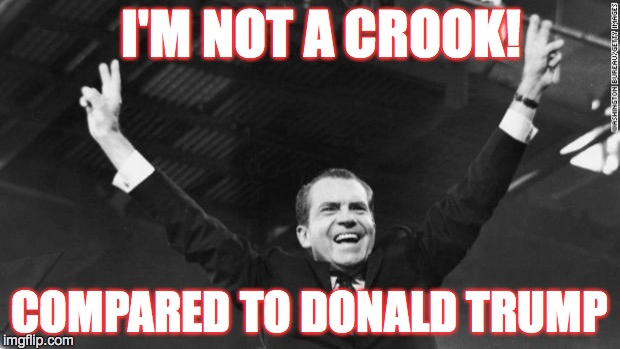 Nixon Trump Crook | I'M NOT A CROOK! COMPARED TO DONALD TRUMP | image tagged in nixon,donald trump,crook | made w/ Imgflip meme maker