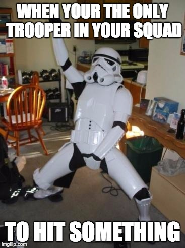 Star Wars Fan | WHEN YOUR THE ONLY TROOPER IN YOUR SQUAD TO HIT SOMETHING | image tagged in star wars fan | made w/ Imgflip meme maker