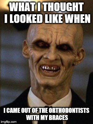 The Gentlemen |  WHAT I THOUGHT I LOOKED LIKE WHEN; I CAME OUT OF THE ORTHODONTISTS WITH MY BRACES | image tagged in buffy the vampire slayer,horror,scary,monster,teeth,braces | made w/ Imgflip meme maker