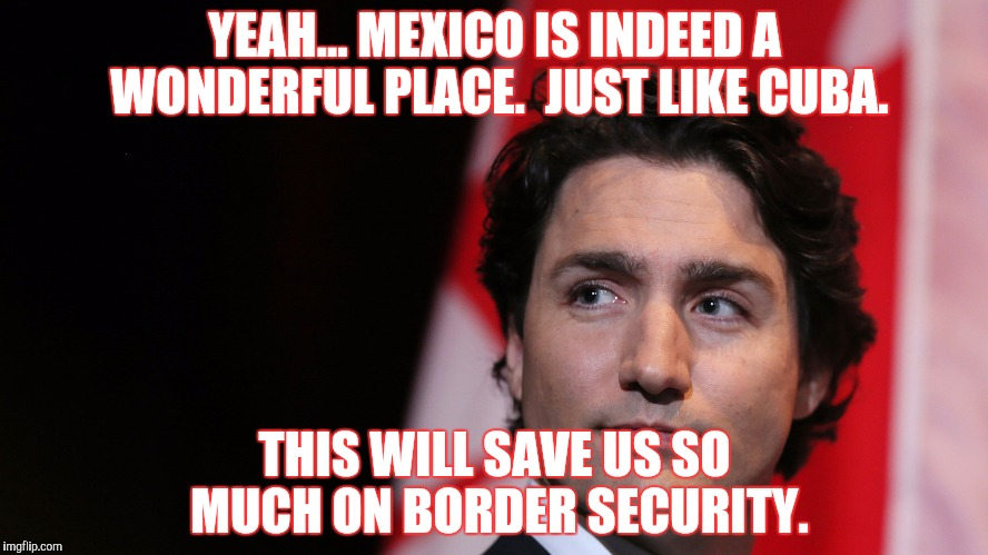 YEAH... MEXICO IS INDEED A WONDERFUL PLACE.  JUST LIKE CUBA. THIS WILL SAVE US SO MUCH ON BORDER SECURITY. | made w/ Imgflip meme maker