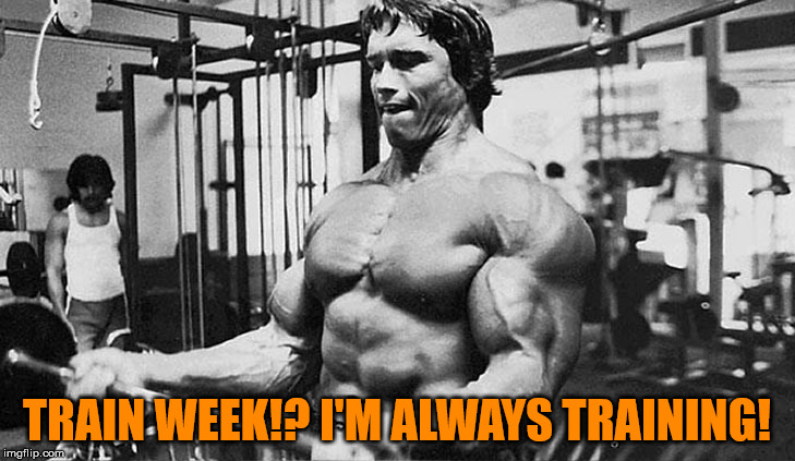 Always Be Training! - Train Week - A MyrianWaffleEV Event - April 8-15 | TRAIN WEEK!? I'M ALWAYS TRAINING! | image tagged in memes,train week,arnold shwsomething or other,get to the choppa | made w/ Imgflip meme maker