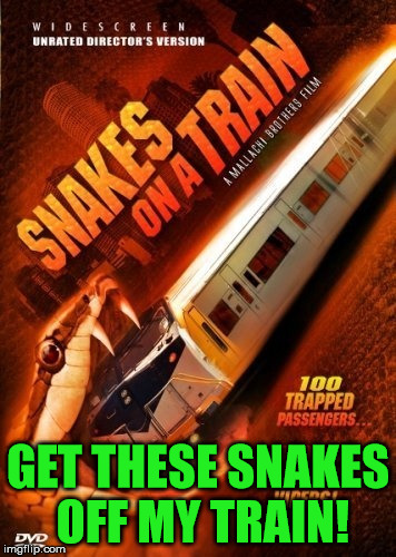 Snakes on a Train - Train Week - A MyrianWaffleEV Event - May 8-15 | GET THESE SNAKES OFF MY TRAIN! | image tagged in memes,train week,snakes on a train,wish i could use the full quote,has anyone actually seen this | made w/ Imgflip meme maker
