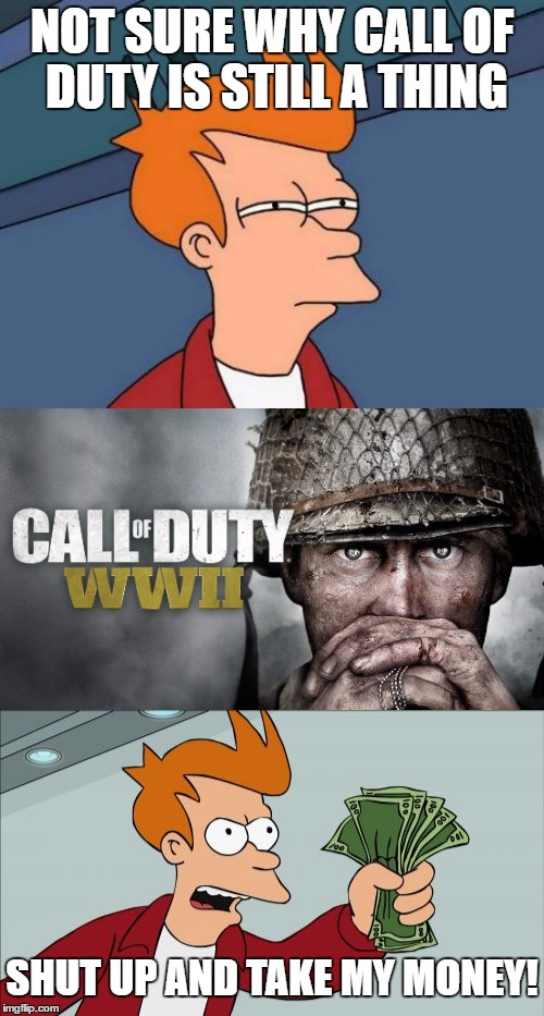 Not sure why COD is still a thing | NOT SURE WHY CALL OF DUTY IS STILL A THING SHUT UP AND TAKE MY MONEY! | image tagged in memes,funny,futurama fry,call of duty,shut up and take my money fry,not sure if | made w/ Imgflip meme maker