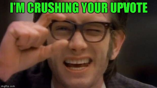 Kids in the hall | I'M CRUSHING YOUR UPVOTE | image tagged in kids in the hall | made w/ Imgflip meme maker