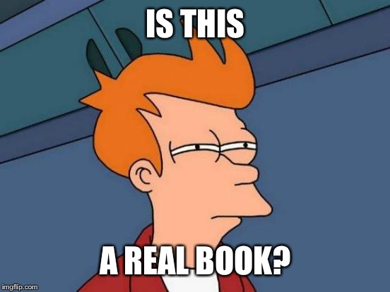 Futurama Fry Meme | IS THIS A REAL BOOK? | image tagged in memes,futurama fry | made w/ Imgflip meme maker