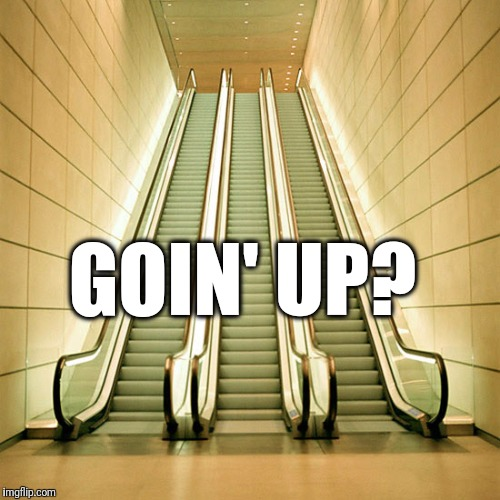 GOIN' UP? | made w/ Imgflip meme maker