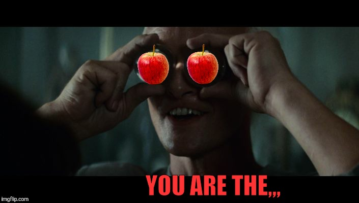 However, if were talkin' oranges,,, | YOU ARE THE,,, | image tagged in roy batty eyeballs,blade runner,fruit week,a 123guy event,apples | made w/ Imgflip meme maker
