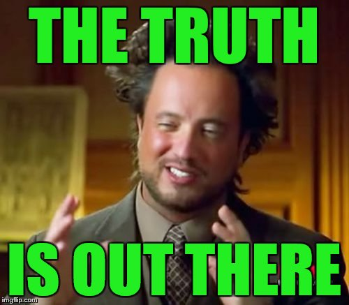 Ancient Aliens Meme | THE TRUTH IS OUT THERE | image tagged in memes,ancient aliens | made w/ Imgflip meme maker