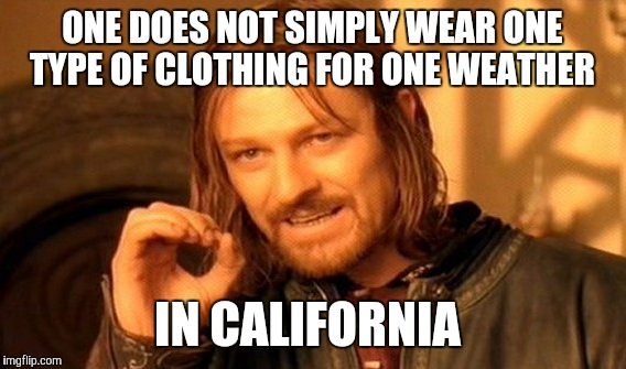Sometimes, we have all four seasons in one day! | ONE DOES NOT SIMPLY WEAR ONE TYPE OF CLOTHING FOR ONE WEATHER IN CALIFORNIA | image tagged in memes,one does not simply | made w/ Imgflip meme maker