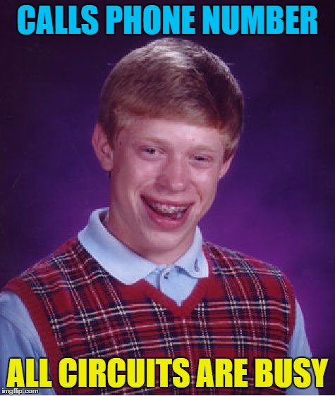Bad Luck Brian Meme | CALLS PHONE NUMBER ALL CIRCUITS ARE BUSY | image tagged in memes,bad luck brian | made w/ Imgflip meme maker