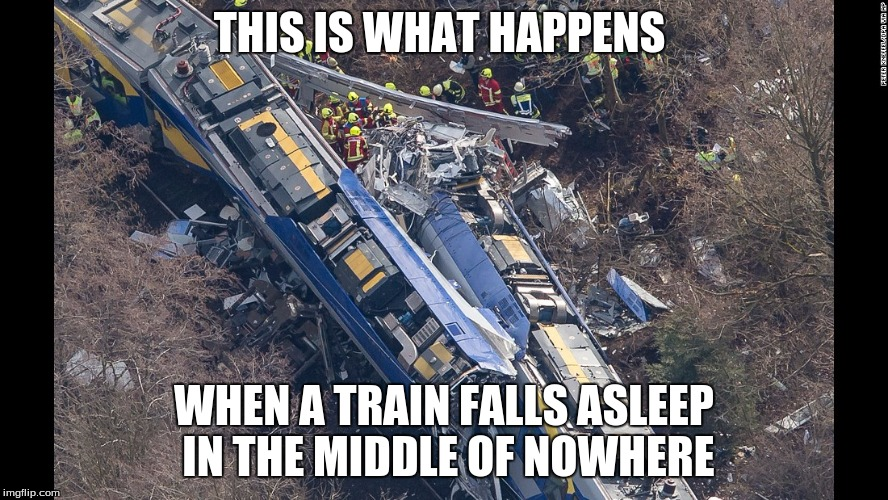 I finally made a meme in awhile! (Train week, a MyrianWaffleEV event) | THIS IS WHAT HAPPENS WHEN A TRAIN FALLS ASLEEP IN THE MIDDLE OF NOWHERE | image tagged in memes,train week,myrianwaffleev,train wreck | made w/ Imgflip meme maker