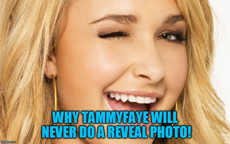 WHY TAMMYFAYE WILL NEVER DO A REVEAL PHOTO! | made w/ Imgflip meme maker