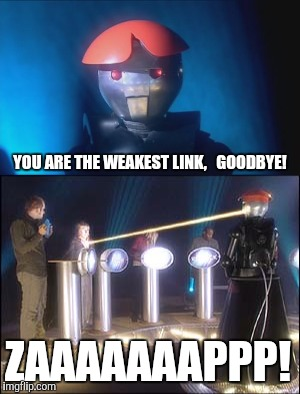 Anne-Droid | YOU ARE THE WEAKEST LINK,   GOODBYE! ZAAAAAAAPPP! | image tagged in doctor who,weakest link | made w/ Imgflip meme maker