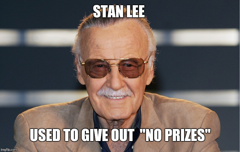 "STAN LEE USED TO GIVE OUT  ""NO PRIZES"" 