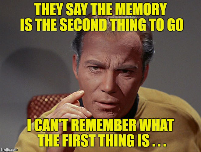 THEY SAY THE MEMORY IS THE SECOND THING TO GO I CAN'T REMEMBER WHAT THE FIRST THING IS . . . | made w/ Imgflip meme maker