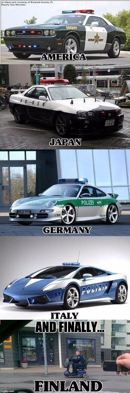 cool cop cars... except for finland | AND FINALLY... | image tagged in funny memes,memes,cops | made w/ Imgflip meme maker