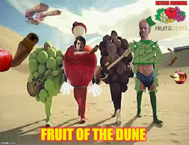 Netflix and chill in your underwear with a fruit cocktail. Fruit Week     | NETFLIX ORIGINAL FRUIT OF THE DUNE | image tagged in memes,fruit week,dune,funny,fruit | made w/ Imgflip meme maker