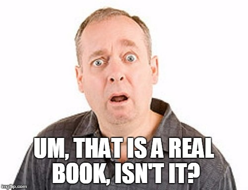 UM, THAT IS A REAL BOOK, ISN'T IT? | made w/ Imgflip meme maker