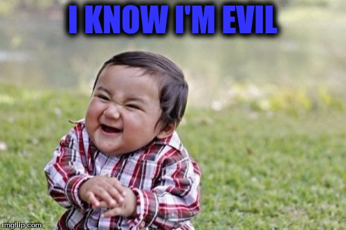 Evil Toddler Meme | I KNOW I'M EVIL | image tagged in memes,evil toddler | made w/ Imgflip meme maker