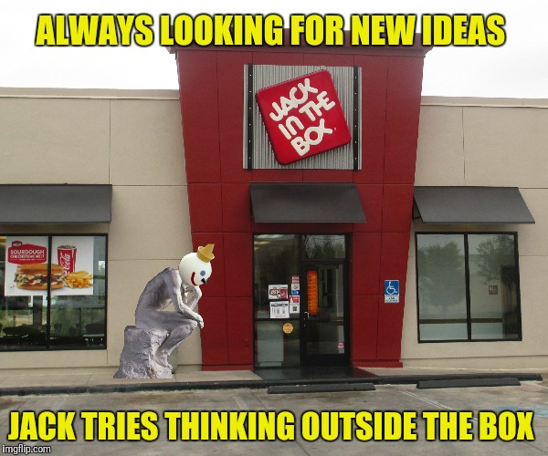 Jack Out The Box | ALWAYS LOOKING FOR NEW IDEAS JACK TRIES THINKING OUTSIDE THE BOX | image tagged in jack in the box,jack,outside the box | made w/ Imgflip meme maker
