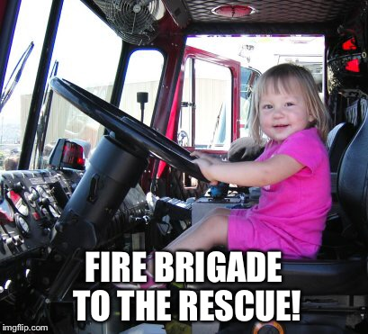 FIRE BRIGADE TO THE RESCUE! | made w/ Imgflip meme maker