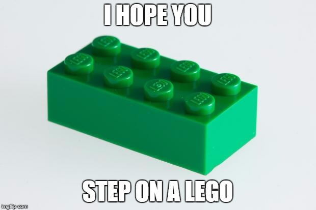 Green Lego Brick |  I HOPE YOU; STEP ON A LEGO | image tagged in green lego brick | made w/ Imgflip meme maker