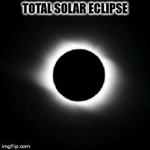 TOTAL SOLAR ECLIPSE | made w/ Imgflip meme maker