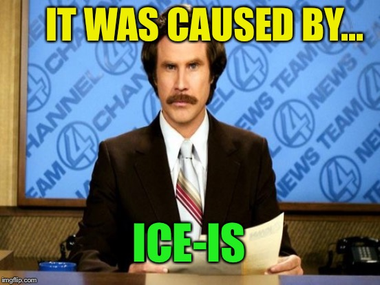 IT WAS CAUSED BY... ICE-IS | made w/ Imgflip meme maker