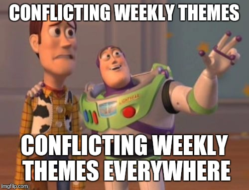 From a Guy Struggling to Get 4000 Points, I Present my Plight | CONFLICTING WEEKLY THEMES CONFLICTING WEEKLY THEMES EVERYWHERE | image tagged in memes,x,x everywhere,x x everywhere | made w/ Imgflip meme maker