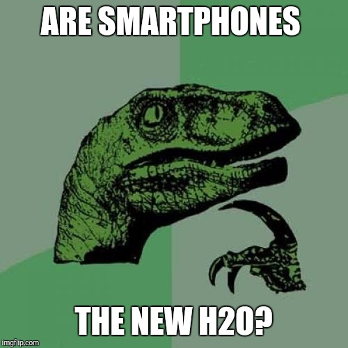 Philosoraptor Meme | ARE SMARTPHONES THE NEW H2O? | image tagged in memes,philosoraptor | made w/ Imgflip meme maker