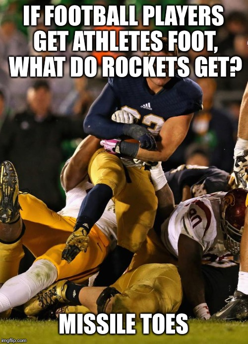 Photogenic College Football Player | IF FOOTBALL PLAYERS GET ATHLETES FOOT, WHAT DO ROCKETS GET? MISSILE TOES | image tagged in memes,photogenic college football player | made w/ Imgflip meme maker