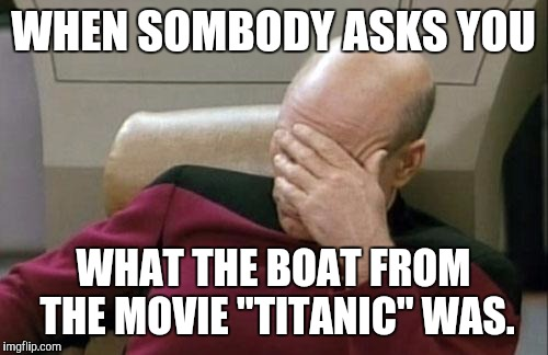 "This has happened before..... via a public  twitter post. | WHEN SOMBODY ASKS YOU WHAT THE BOAT FROM THE MOVIE ""TITANIC"" WAS. 