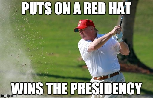 PUTS ON A RED HAT WINS THE PRESIDENCY | made w/ Imgflip meme maker