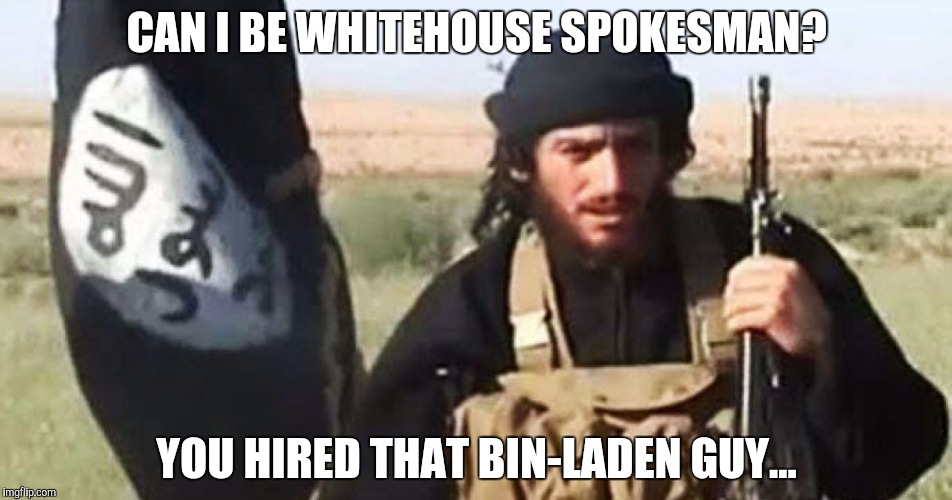 CAN I BE WHITEHOUSE SPOKESMAN? YOU HIRED THAT BIN-LADEN GUY... | made w/ Imgflip meme maker