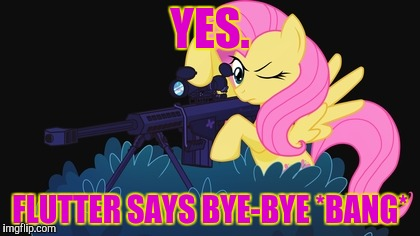 YES. FLUTTER SAYS BYE-BYE *BANG* | made w/ Imgflip meme maker